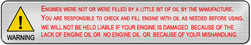 DON'T FORGET TO CHECK AND FILL ENGINE WITH ENGINE OIL BEFORE USING.